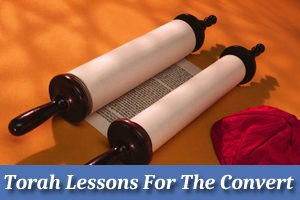 Torah Lessons For The Convert to Judaism